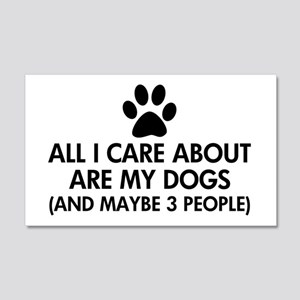 All I Care About Are My Dogs Sayi 20x12 Wall Decal