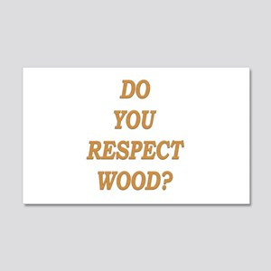 do you respect wood ? 22x14 Wall Peel