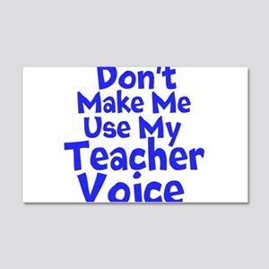 Dont Make Me Use my Teacher Voice Wall Decal
