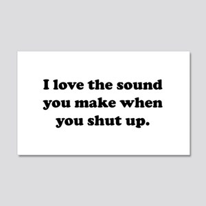 I love the sound you make when you shut up Wall De