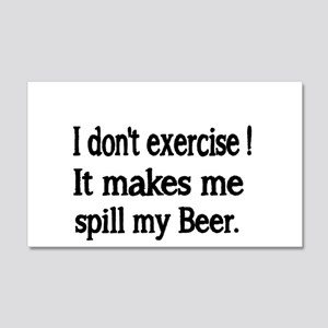 I don't exercise! It makes me spill my Beer. Wall