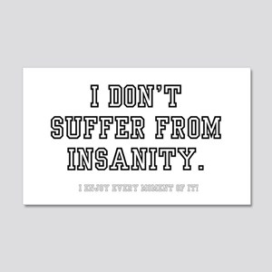 I DONT SUFFER FROM INSANITY 20x12 Wall Decal
