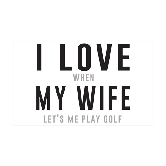 Love when wife lets play golf