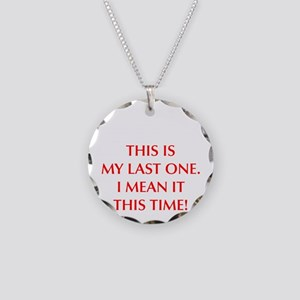 This is my last one I mean it this time Necklace