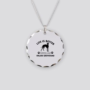 Life is better with Italian Greyhound Necklace Cir