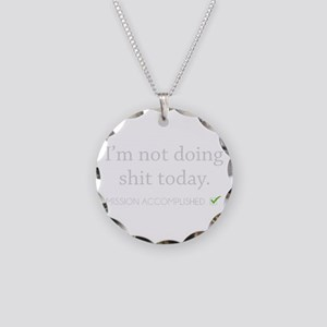 Not Doing Shit Today Necklace Circle Charm