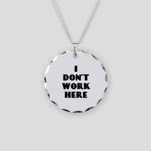 I Don't Work Here Necklace
