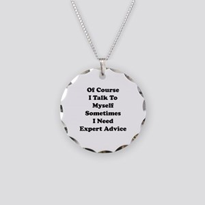 Sometimes I Need Expert Advice Necklace Circle Cha