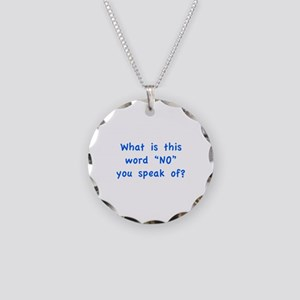 "What is this word ""No"" you speak of? Necklace Circ"