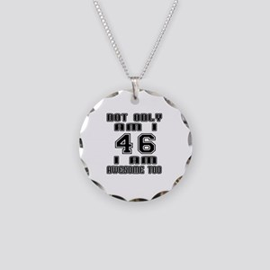 Not Only I Am 46 I Am Awesom Necklace Circle Charm