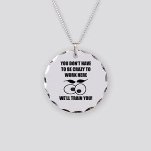 Crazy To Work Here Necklace Circle Charm