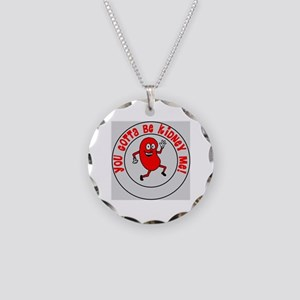 You Gotta Be Kidney Me Necklace Circle Charm
