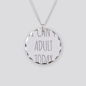 I Cant Adult Today Necklace Circle Charm
