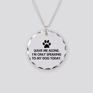Leave me alone today dog Necklace Circle Charm
