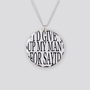 Id give up my man SAYID Necklace Circle Charm