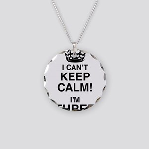 I Can't Keep Calm I'm Three Necklace Circle Charm