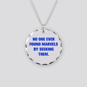 NO ONE EVER FOUND MARVELS BY SEEKING THEM Necklace