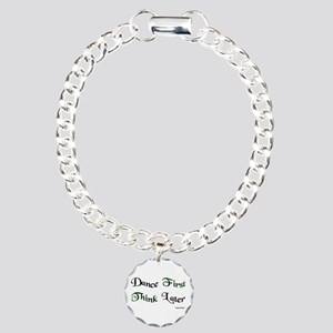 Dance First Think Later Charm Bracelet, One Charm