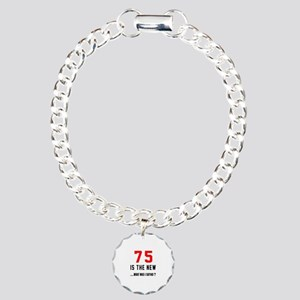 75 Is The New What Was I Charm Bracelet, One Charm