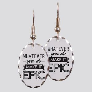 Whatever You Do Make It Epic Earring