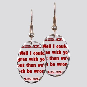 Well I Could Agree With You Earring Oval Charm