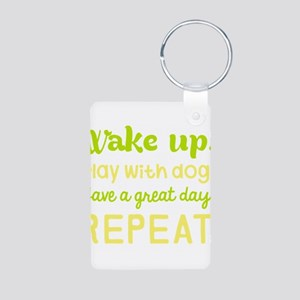 Wake Up Play With Dog Have A Great Day R Keychains