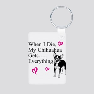 When I Die My Chihuahua Gets...Everything Keychain