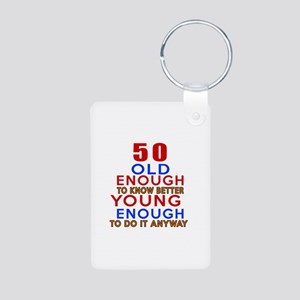 50 Old Enough Young Enough Aluminum Photo Keychain