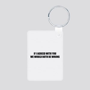 If I agreed with you Aluminum Photo Keychain