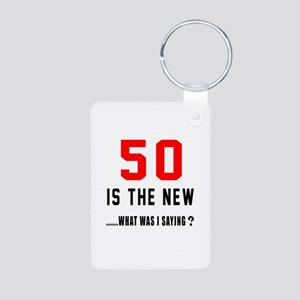 50 Is The New What Was I S Aluminum Photo Keychain