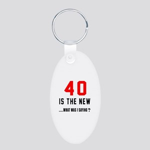 40 Is The New What Was I Sa Aluminum Oval Keychain