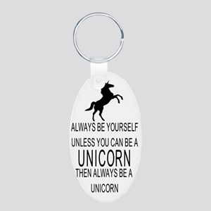 Always Be Yourself Unless Y Aluminum Oval Keychain