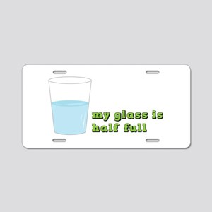 My Glass Is Half Full Aluminum License Plate