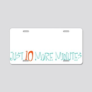 Just 10 More Minutes Aluminum License Plate