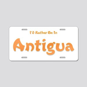 Id Rather Be...Antigua Aluminum License Plate