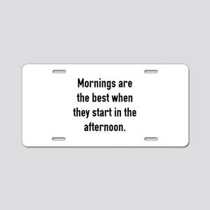 Mornings Are The Best Aluminum License Plate