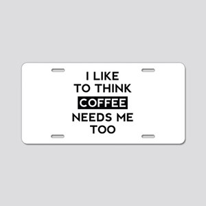 Coffee Needs Me Too Aluminum License Plate