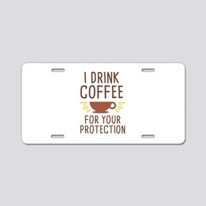 I Drink Coffee Aluminum License Plate