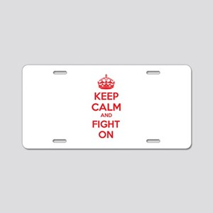 Keep calm and fight on Aluminum License Plate