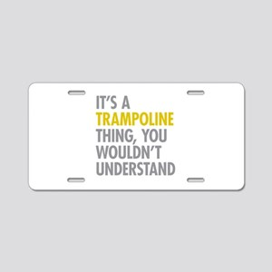Its A Trampoline Thing Aluminum License Plate