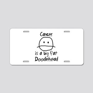 Cancer is a Big Fat Doodiehead Aluminum License Pl