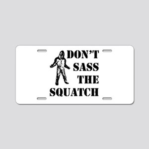 Dont sass the Squatch Aluminum License Plate