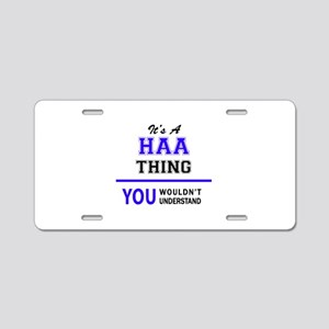 It's HAA thing, you wouldn' Aluminum License Plate