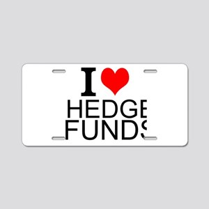 I Love Hedge Funds Aluminum License Plate