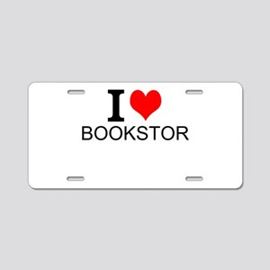 I Love Bookstores Aluminum License Plate