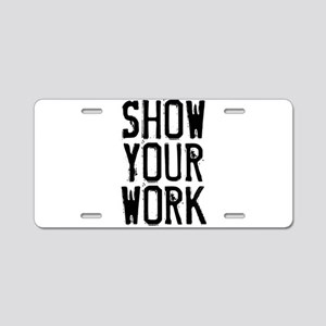 Show Your Work Aluminum License Plate