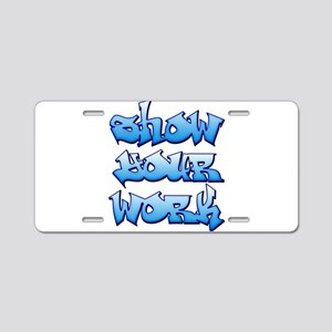 Show Your Work Graffiti Aluminum License Plate