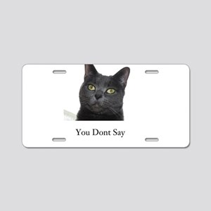 You Dont Say Blue Cat Aluminum License Plate
