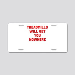 Treadmills will get you nowhere Aluminum License P