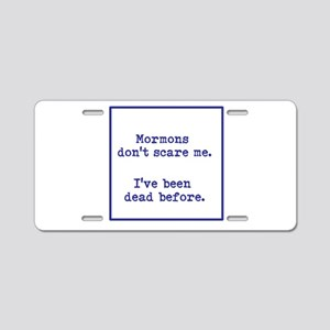 Mormons dont scare me. Aluminum License Plate